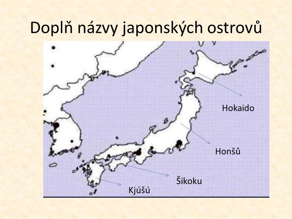 Doplň názvy japonských ostrovů Hokaido Honšů Šikoku Kjúšú