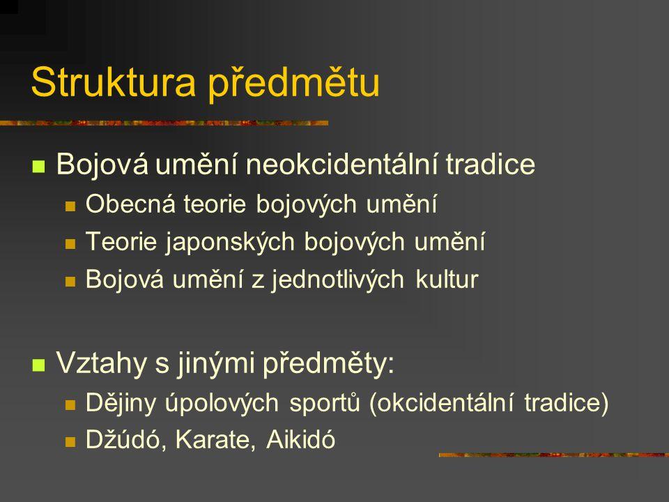Struktura předmětu Bojová umění neokcidentální tradice Obecná teorie bojových umění Teorie japonských bojových umění Bojová umění z jednotlivých kultur Vztahy s jinými předměty: Dějiny úpolových sportů (okcidentální tradice) Džúdó, Karate, Aikidó