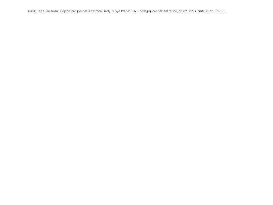 Kuklík, Jan a Jan Kuklík. Dějepis pro gymnázia a střední školy. 1. vyd Praha: SPN – pedagogické nakladatelství, c2002, 215 s. ISBN 80-723-5175-3.