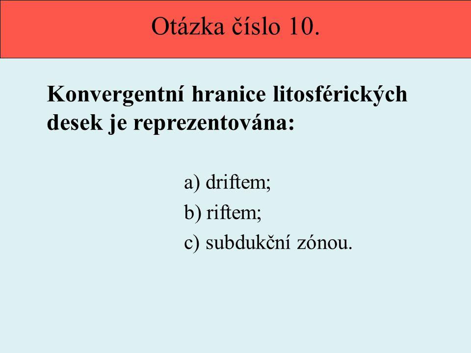 Otázka číslo 10. Konvergentní hranice litosférických desek je reprezentována: a) driftem; b) riftem; c) subdukční zónou.