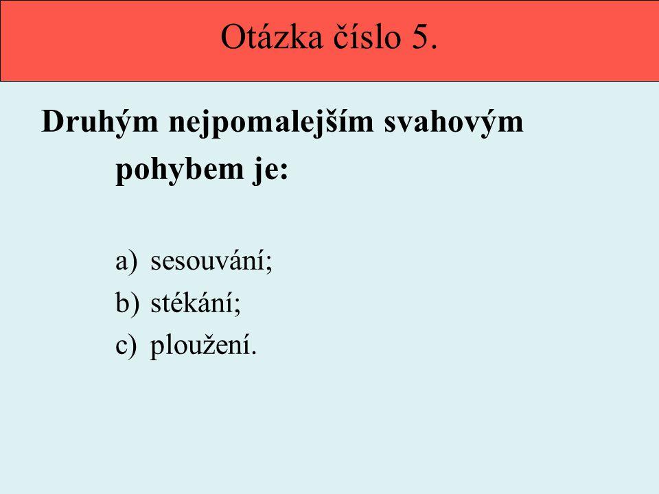 Otázka číslo 5. Druhým nejpomalejším svahovým pohybem je: a) sesouvání; b) stékání; c) ploužení.