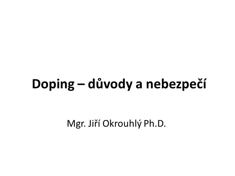 Důvody k dopingu Sportovci cílem je uspět cílem je vyrovnat vrozený handicap peníze, sláva, tlak sponzorů, zajištění své budoucnosti – dnes vrcholový sportovec na sklonku kariéry = invalida, max.