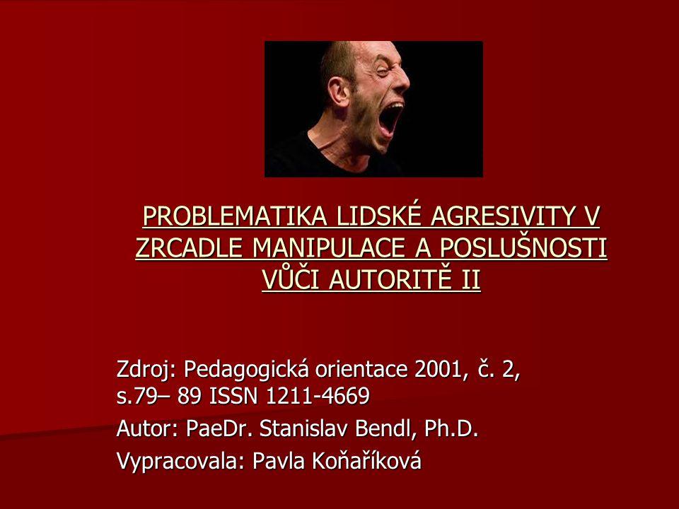 PROBLEMATIKA LIDSKÉ AGRESIVITY V ZRCADLE MANIPULACE A POSLUŠNOSTI VŮČI AUTORITĚ II Zdroj: Pedagogická orientace 2001, č.