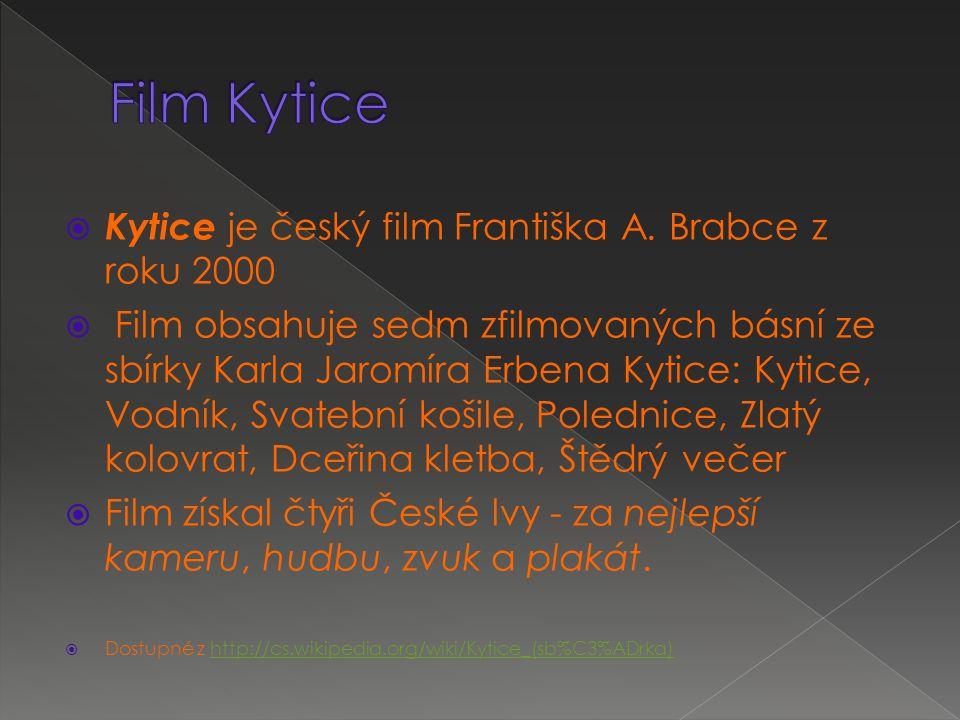  Kytice je český film Františka A. Brabce z roku 2000  Film obsahuje sedm zfilmovaných básní ze sbírky Karla Jaromíra Erbena Kytice: Kytice, Vodník,