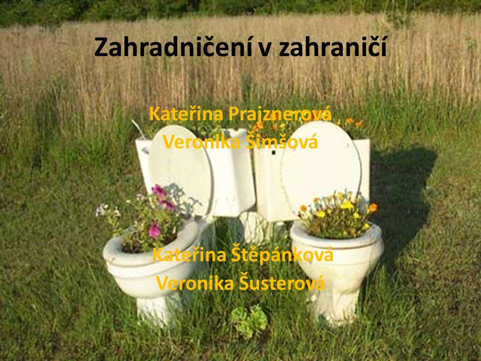 Zahradničení v zahraničí Kateřina Prajznerová Veronika Šimšová Kateřina Štěpánková Veronika Šusterová