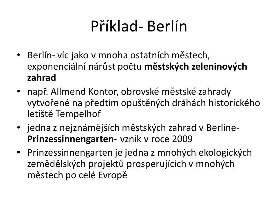 Příklad- Berlín Berlín- víc jako v mnoha ostatních městech, exponenciální nárůst počtu městských zeleninových zahrad např.