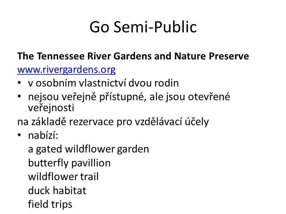Go Semi-Public The Tennessee River Gardens and Nature Preserve www.rivergardens.org v osobním vlastnictví dvou rodin nejsou veřejně přístupné, ale jsou otevřené veřejnosti na základě rezervace pro vzdělávací účely nabízí: a gated wildflower garden butterfly pavillion wildflower trail duck habitat field trips