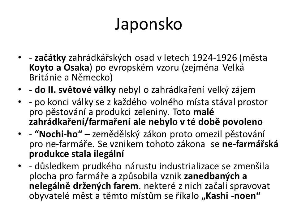 Japonsko - začátky zahrádkářských osad v letech 1924-1926 (města Koyto a Osaka) po evropském vzoru (zejména Velká Británie a Německo) - do II.