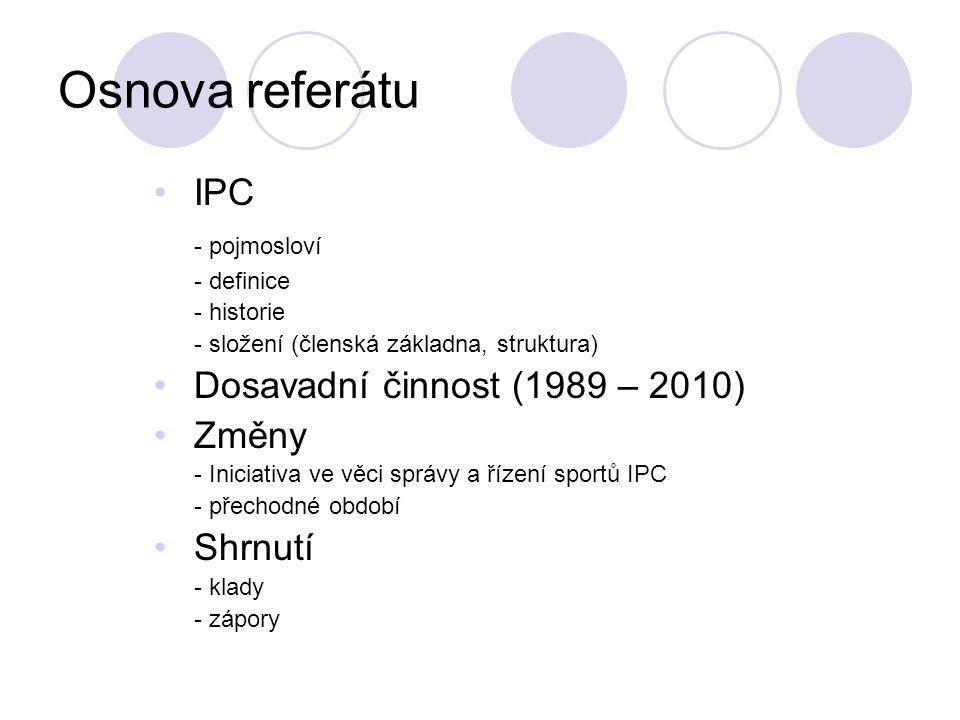 Osnova referátu IPC - pojmosloví - definice - historie - složení (členská základna, struktura) Dosavadní činnost (1989 – 2010) Změny - Iniciativa ve v