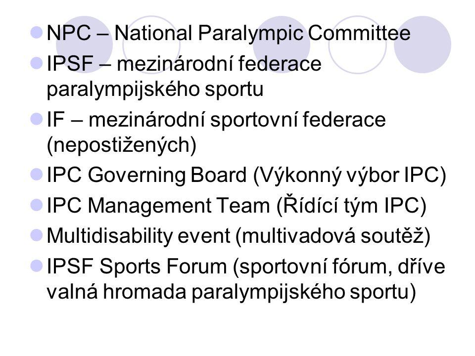 NPC – National Paralympic Committee IPSF – mezinárodní federace paralympijského sportu IF – mezinárodní sportovní federace (nepostižených) IPC Governi