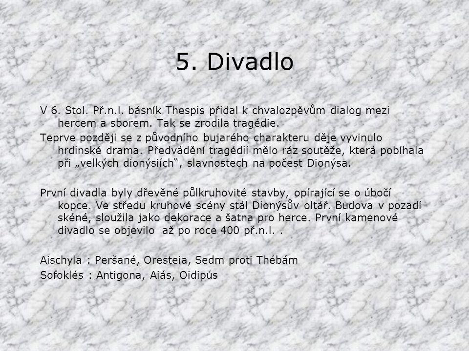 5.Divadlo V 6. Stol. Př.n.l. básník Thespis přidal k chvalozpěvům dialog mezi hercem a sborem.