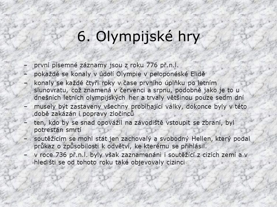 6.Olympijské hry –první písemné záznamy jsou z roku 776 př.n.l.