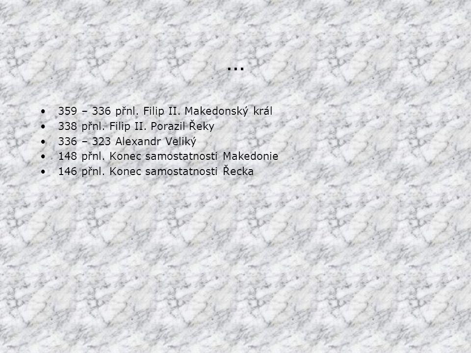 … 359 – 336 přnl.Filip II. Makedonský král 338 přnl.