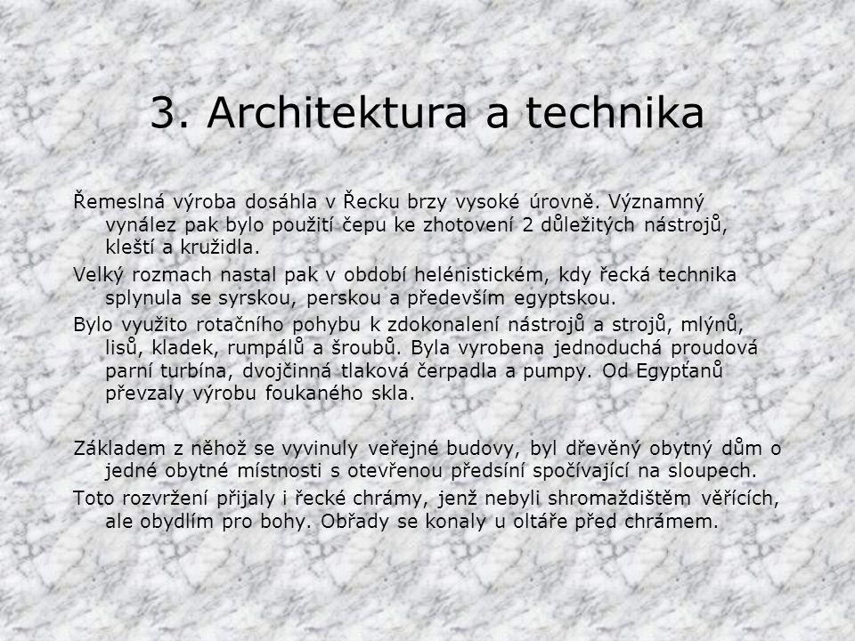 3.Architektura a technika Řemeslná výroba dosáhla v Řecku brzy vysoké úrovně.