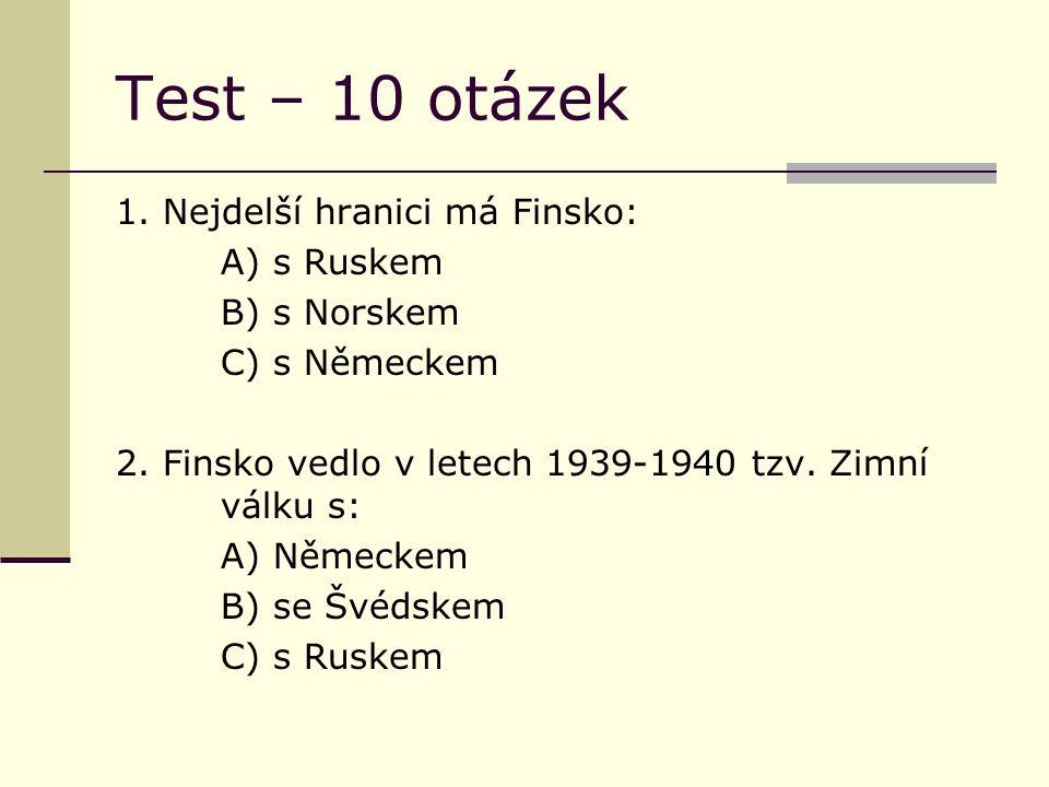 Test – 10 otázek 1. Nejdelší hranici má Finsko: A) s Ruskem B) s Norskem C) s Německem 2.