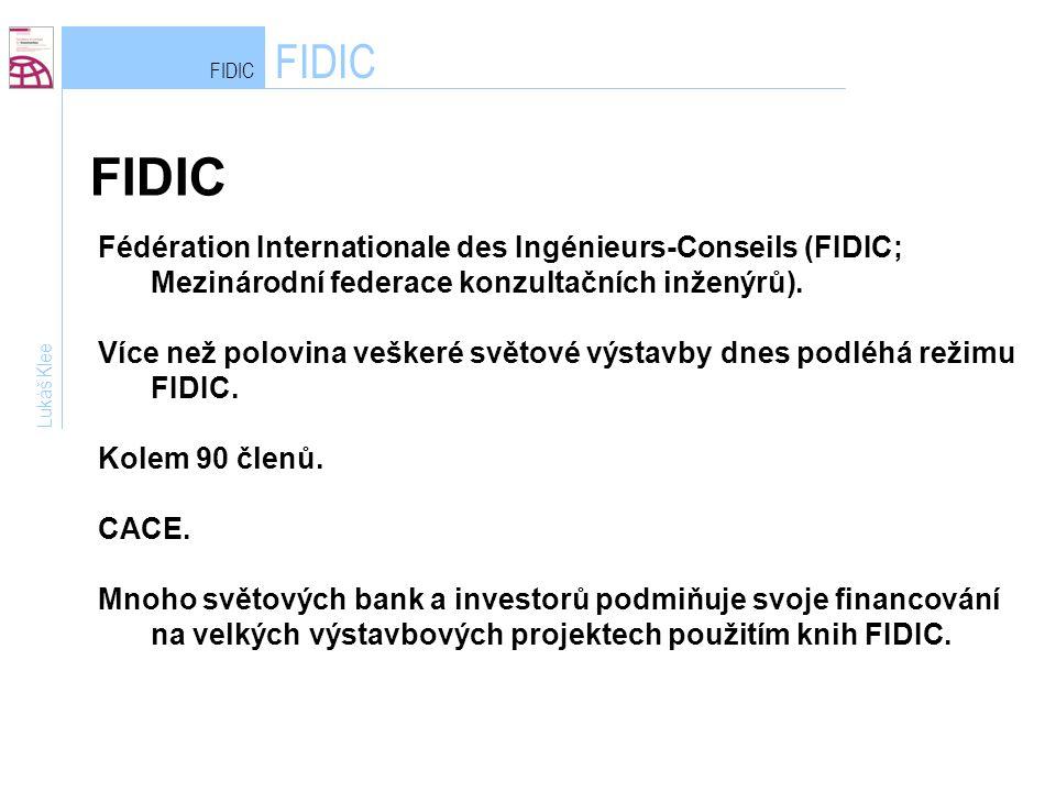 FIDIC Lukáš Klee Fédération Internationale des Ingénieurs-Conseils (FIDIC; Mezinárodní federace konzultačních inženýrů). Více než polovina veškeré svě