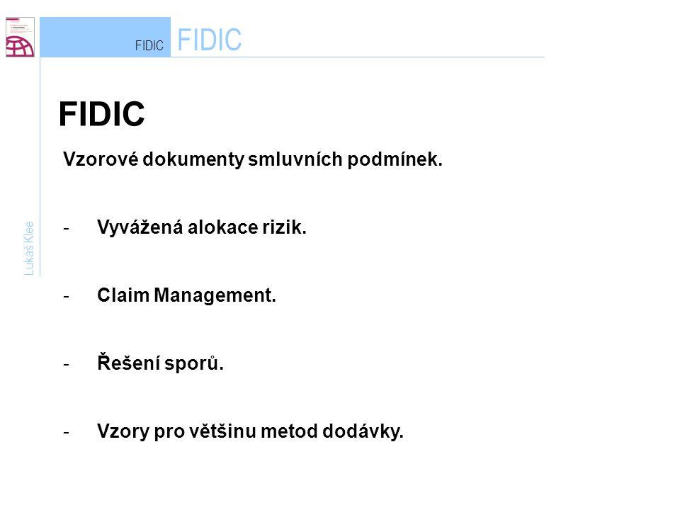FIDIC Lukáš Klee Vzorové dokumenty smluvních podmínek. -Vyvážená alokace rizik. -Claim Management. -Řešení sporů. -Vzory pro většinu metod dodávky.