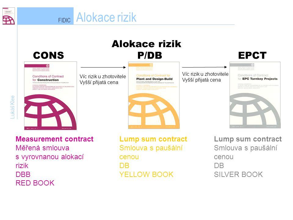 Alokace rizik CONS P/DB EPCT FIDIC Alokace rizik Lukáš Klee Lump sum contract Smlouva s paušální cenou DB YELLOW BOOK Víc rizik u zhotovitele Vyšší př