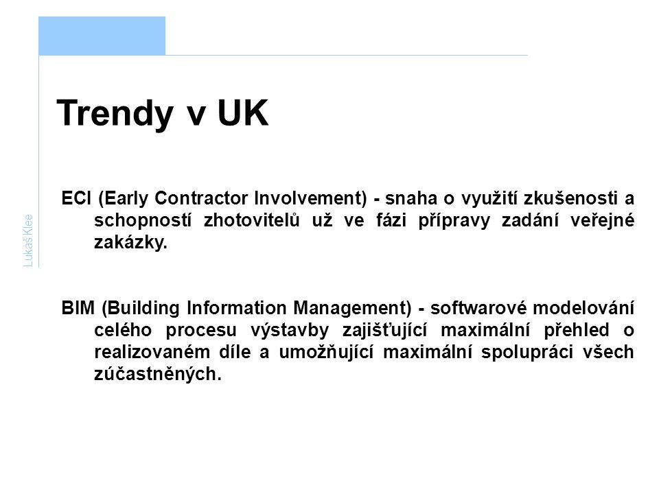 Trendy v UK Lukáš Klee ECI (Early Contractor Involvement) - snaha o využití zkušenosti a schopností zhotovitelů už ve fázi přípravy zadání veřejné zak