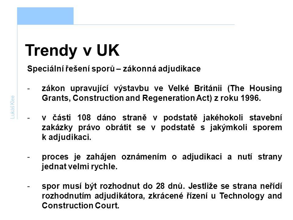 Trendy v UK Lukáš Klee Speciální řešení sporů – zákonná adjudikace -zákon upravující výstavbu ve Velké Británii (The Housing Grants, Construction and