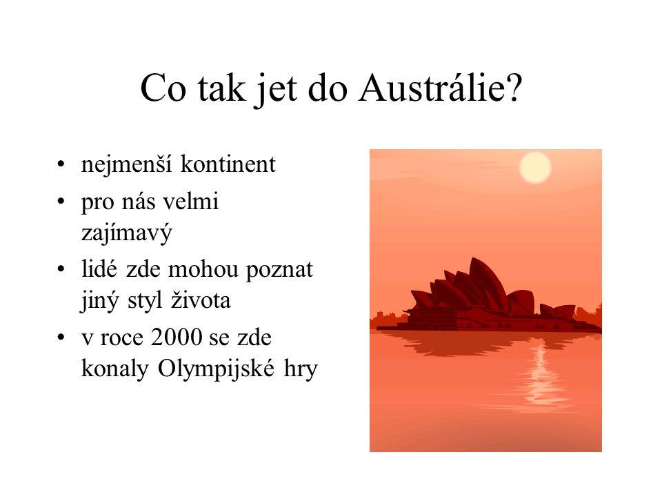 Co tak jet do Austrálie? nejmenší kontinent pro nás velmi zajímavý lidé zde mohou poznat jiný styl života v roce 2000 se zde konaly Olympijské hry