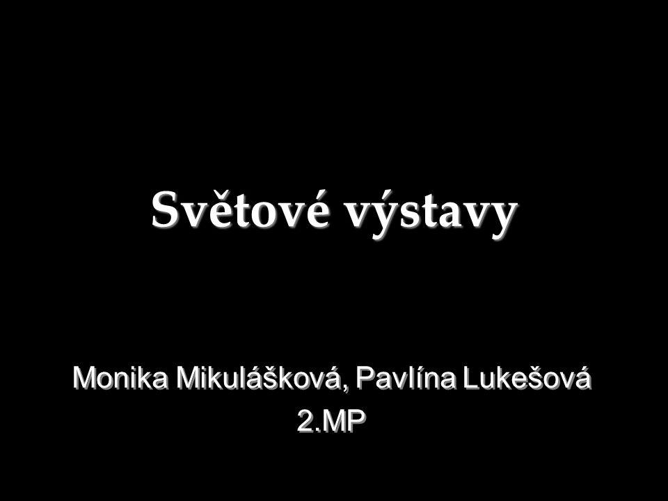 Světové výstavy Monika Mikulášková, Pavlína Lukešová 2.MP Monika Mikulášková, Pavlína Lukešová 2.MP