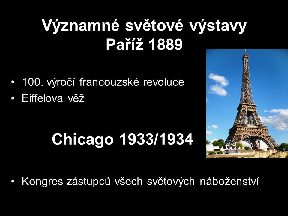 Významné světové výstavy Paříž 1889 100. výročí francouzské revoluce Eiffelova věž Chicago 1933/1934 Kongres zástupců všech světových náboženství