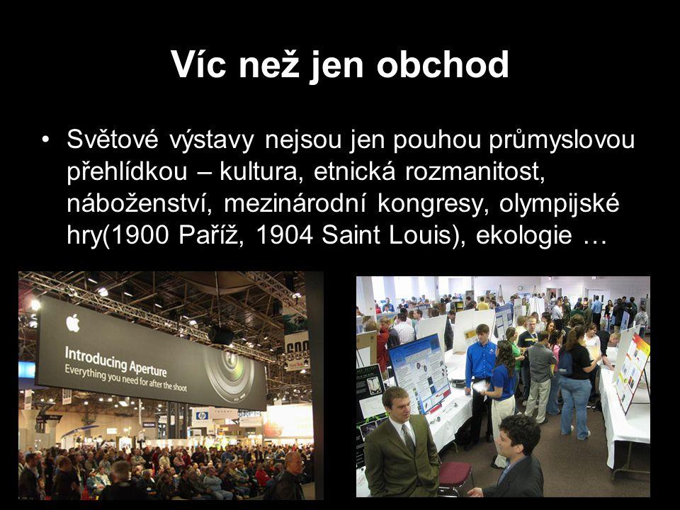 Víc než jen obchod Světové výstavy nejsou jen pouhou průmyslovou přehlídkou – kultura, etnická rozmanitost, náboženství, mezinárodní kongresy, olympij