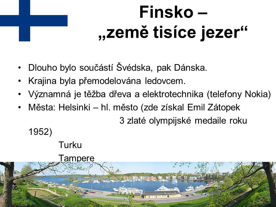 """Finsko – """"země tisíce jezer"""" Dlouho bylo součástí Švédska, pak Dánska. Krajina byla přemodelována ledovcem. Významná je těžba dřeva a elektrotechnika"""