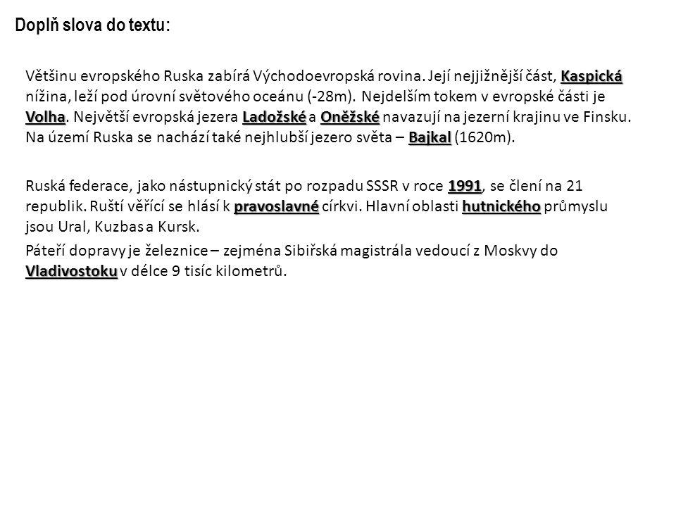 Doplň slova do textu: Kaspická VolhaLadožské Oněžské Bajkal Většinu evropského Ruska zabírá Východoevropská rovina.