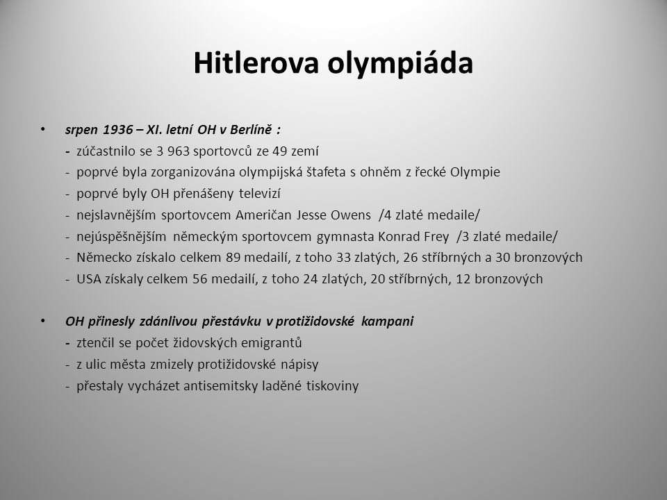 Hitlerova olympiáda srpen 1936 – XI. letní OH v Berlíně : - zúčastnilo se 3 963 sportovců ze 49 zemí - poprvé byla zorganizována olympijská štafeta s