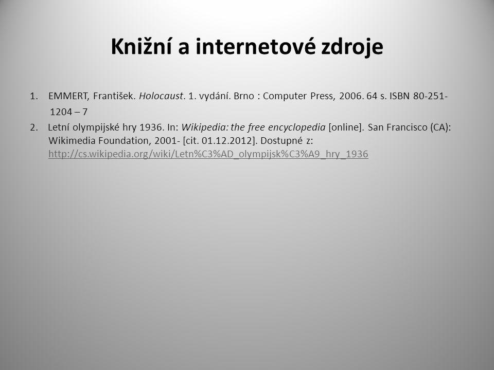 Knižní a internetové zdroje 1.EMMERT, František. Holocaust. 1. vydání. Brno : Computer Press, 2006. 64 s. ISBN 80-251- 1204 – 7 2. Letní olympijské hr