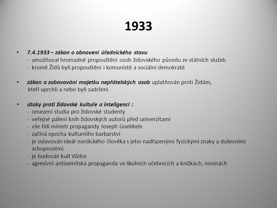 1933 7.4.1933 – zákon o obnovení úřednického stavu - umožňoval hromadné propouštění osob židovského původu ze státních služeb - kromě Židů byli propou