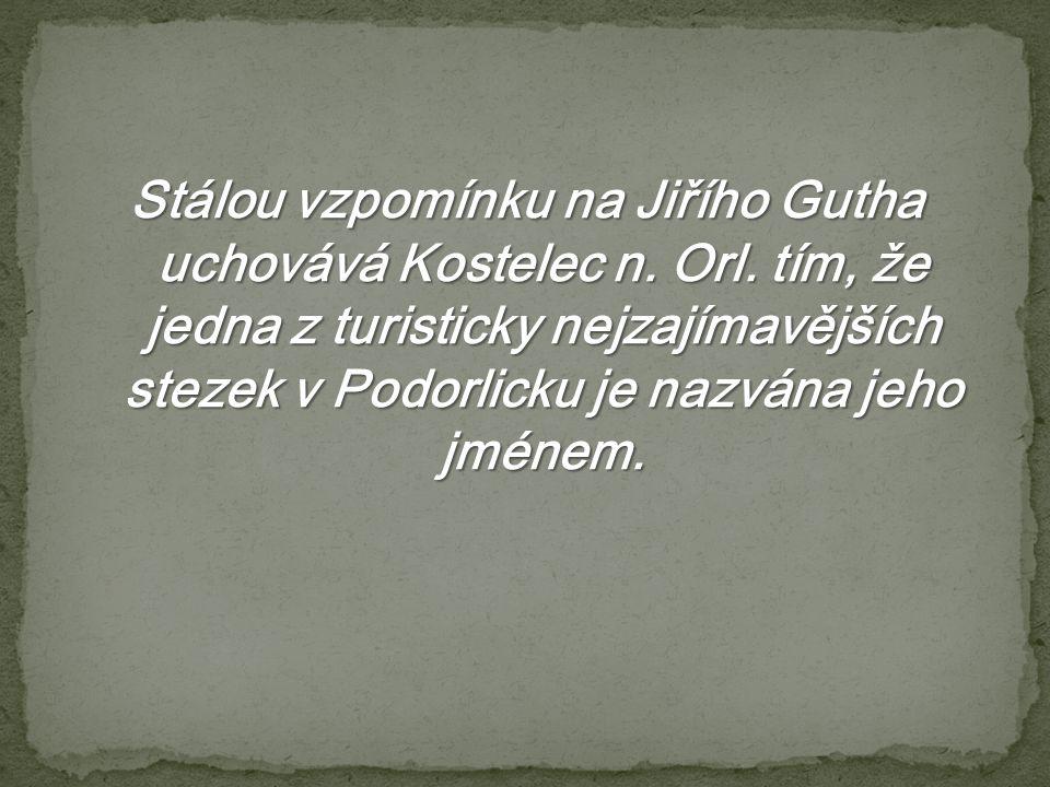 Stálou vzpomínku na Jiřího Gutha uchovává Kostelec n. Orl. tím, že jedna z turisticky nejzajímavějších stezek v Podorlicku je nazvána jeho jménem.