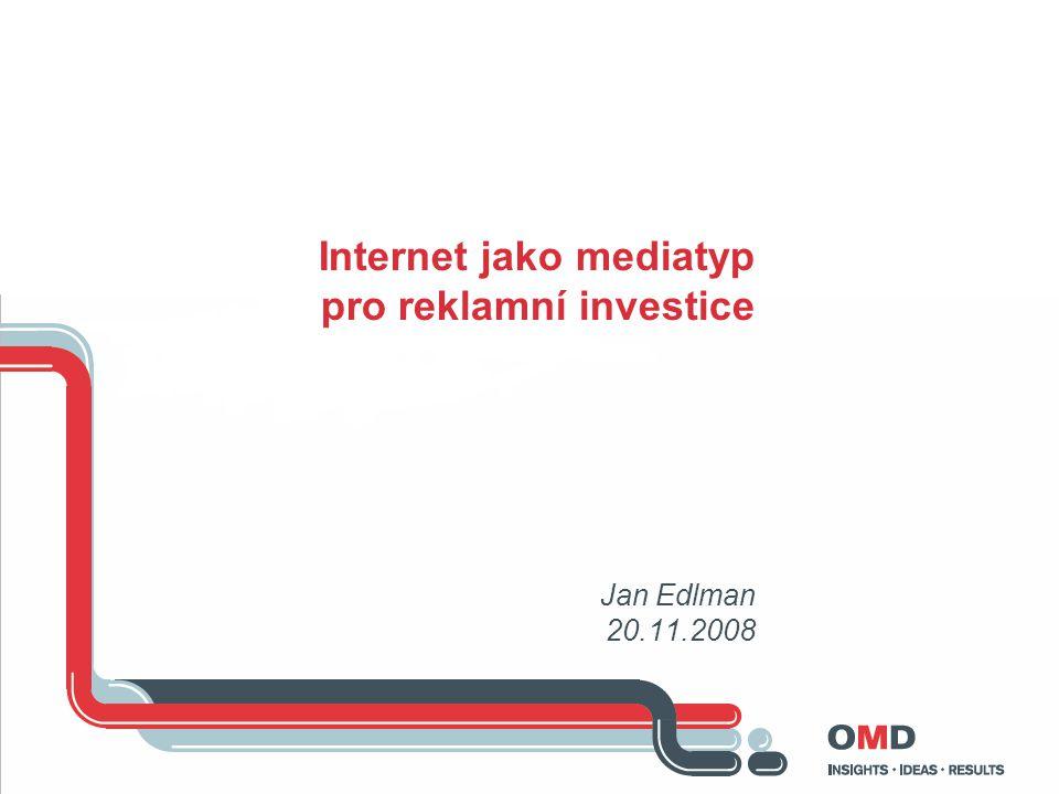 Internet jako mediatyp pro reklamní investice Jan Edlman 20.11.2008