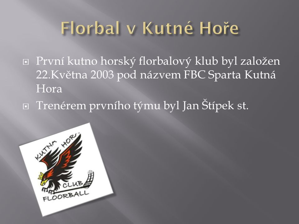  První kutno horský florbalový klub byl založen 22.Května 2003 pod názvem FBC Sparta Kutná Hora  Trenérem prvního týmu byl Jan Štípek st.