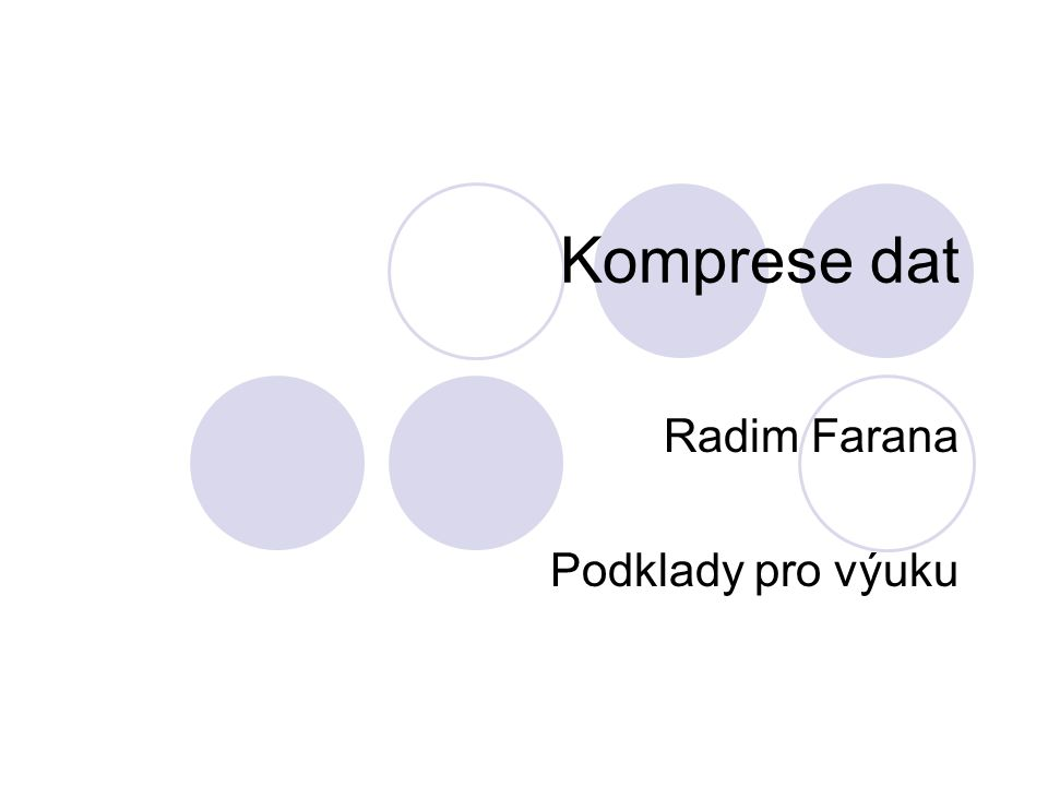 Komprese dat Radim Farana Podklady pro výuku