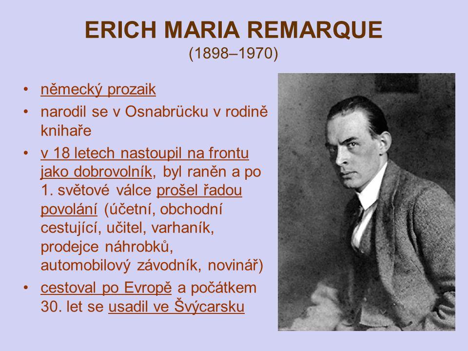 ERICH MARIA REMARQUE (1898–1970) německý prozaik narodil se v Osnabrücku v rodině knihaře v 18 letech nastoupil na frontu jako dobrovolník, byl raněn a po 1.