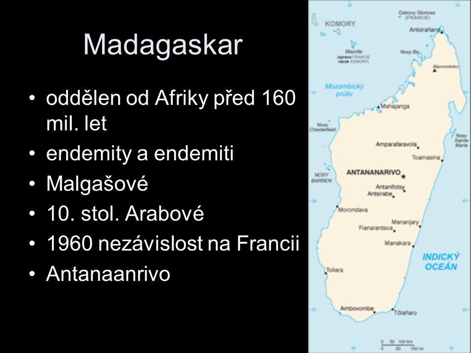 Madagaskar oddělen od Afriky před 160 mil. let endemity a endemiti Malgašové 10. stol. Arabové 1960 nezávislost na Francii Antanaanrivo