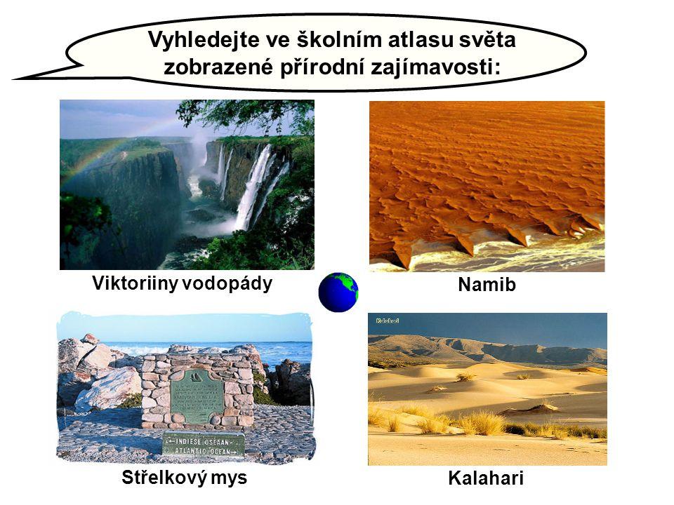 Vyhledejte ve školním atlasu světa zobrazené přírodní zajímavosti: Viktoriiny vodopády Střelkový mys Kalahari Namib