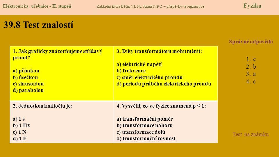 39.8 Test znalostí Správné odpovědi: 1.c 2.b 3.a 4.c Test na známku Elektronická učebnice - II.
