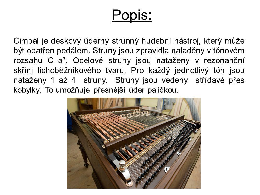 Popis: Cimbál je deskový úderný strunný hudební nástroj, který může být opatřen pedálem. Struny jsou zpravidla naladěny v tónovém rozsahu C–a³. Ocelov