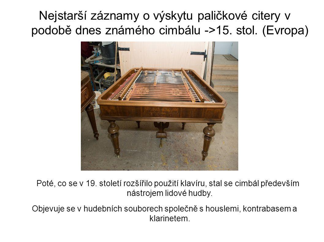 Nejstarší záznamy o výskytu paličkové citery v podobě dnes známého cimbálu ->15. stol. (Evropa) Poté, co se v 19. století rozšířilo použití klavíru, s