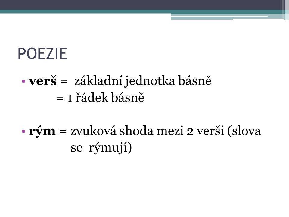 verš = základní jednotka básně = 1 řádek básně rým = zvuková shoda mezi 2 verši (slova se rýmují)