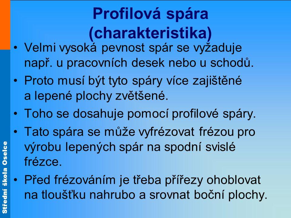 Střední škola Oselce Profilová spára (charakteristika) Velmi vysoká pevnost spár se vyžaduje např.