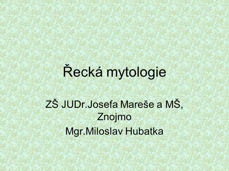 Řecká mytologie ZŠ JUDr.Josefa Mareše a MŠ, Znojmo Mgr.Miloslav Hubatka