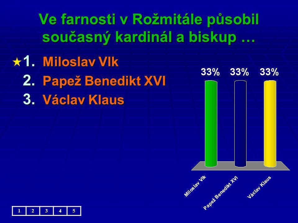 Ve farnosti v Rožmitále působil současný kardinál a biskup … 1.