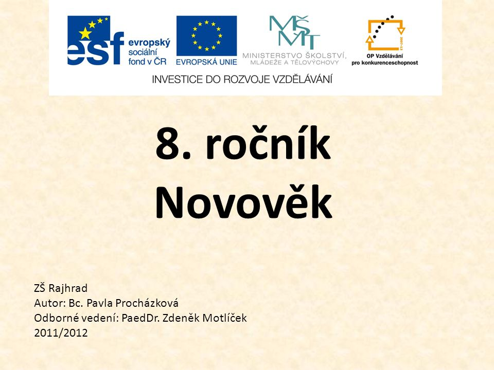 8. ročník Novověk ZŠ Rajhrad Autor: Bc. Pavla Procházková Odborné vedení: PaedDr. Zdeněk Motlíček 2011/2012