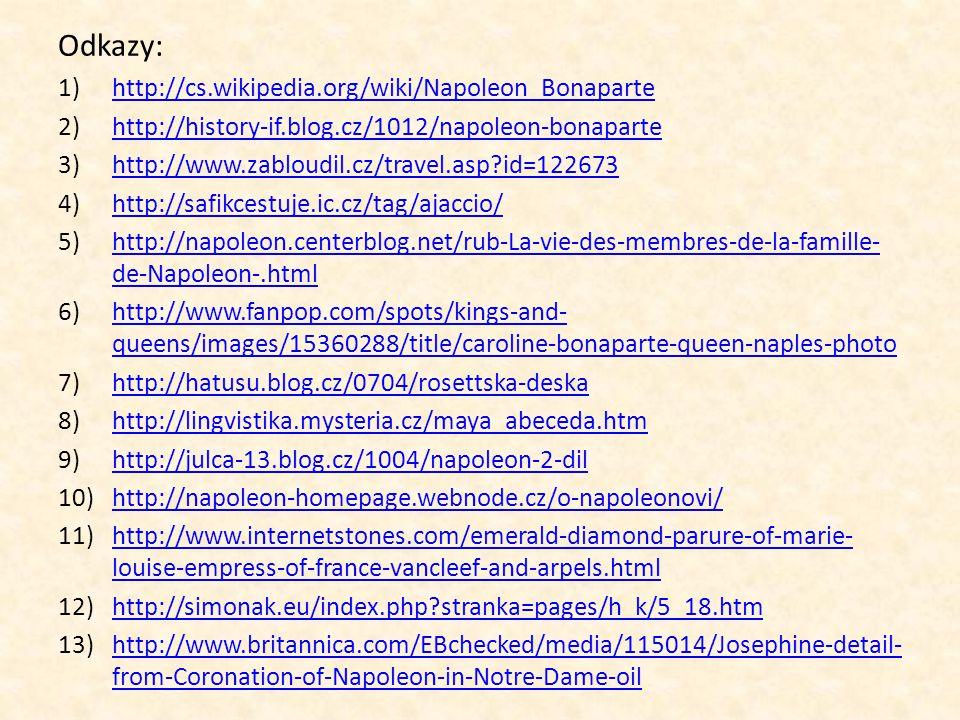 Odkazy: 1)http://cs.wikipedia.org/wiki/Napoleon_Bonapartehttp://cs.wikipedia.org/wiki/Napoleon_Bonaparte 2)http://history-if.blog.cz/1012/napoleon-bon