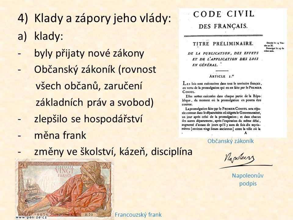 4)Klady a zápory jeho vlády: a)klady: -byly přijaty nové zákony -Občanský zákoník (rovnost všech občanů, zaručení základních práv a svobod) -zlepšilo